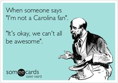 "When someone says ""I'm not a Carolina fan"". ""It's okay, we can't all be awesome.... #UNC #Tarheels"