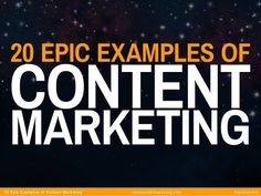 20 Examples of Epic Content Marketing by Joe Pulizzi by Content Marketing Institute via slideshare