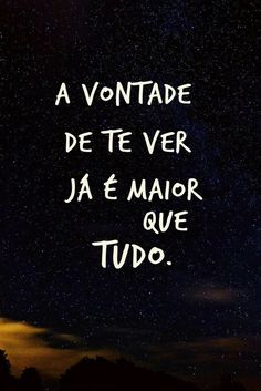 """""""A vontade de te ver já é maior que tudo."""" """"The willing to see you is bigger than anything. Stupid Love, Sad Love, What Is Love, Love Of My Life, A Guy Like You, Love You, Romantic Quotes, Love Quotes, Secret Love"""