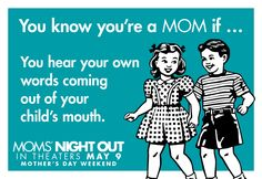 And they're probably the words you heard from your own mom...