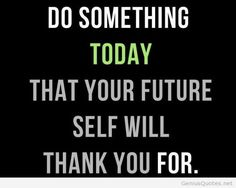 Do something today that your future self will thank you for.  #businessquote #quote #dailyquote #business #quoteoftheday