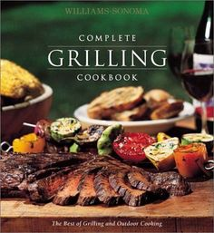Williams-Sonoma Complete Grilling Cookbook (The Best Of Grilling And Outdoor Cooking) by Chuck Williams