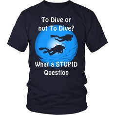 Now available on our store: Limited Edition -... Check it out here! http://shop.heshegift.com/products/limited-edition-to-dive-or-not-to-dive-what-a-stupid-question?utm_campaign=social_autopilot&utm_source=pin&utm_medium=pin