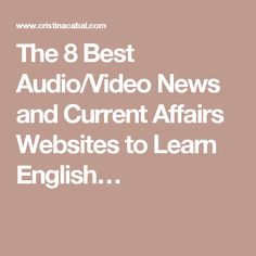 The 8 Best Audio/Video News and Current Affairs Websites to Learn English…