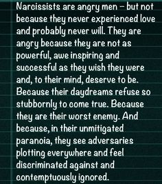 Narcissists are angry men....Recovery from Emotionally Abusive Relationships Education about Narcissists, Sociopaths, and other Toxic People. Don't be a victim, don't just survive, Thrive LET THIS BOARD BE YOUR AHA MOMENT, PLEASE SHARE!!!.