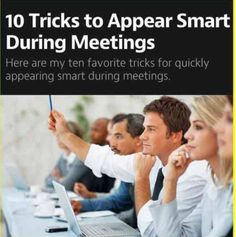 During corporate meetings you always want to appear smart, even if you don't get a single word anyone is saying. Though, there are some ways of how you can make an impression of being the smartest person in the room.