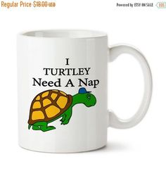 Coffee Mug, I Turtley Need A Nap, Cute Turtle Mug, Tired , Cute Turtle Cup, Turtles, Gifts