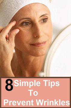 8 Simple Tips To Prevent Wrinkles + some excellent Homemade Natural Recipes and Rememdies.