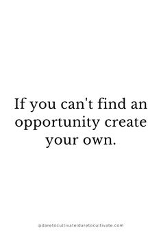 if you can't find an opportunity, create your own ❤️ inspiration