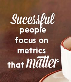 Successful People Focus on things that matter
