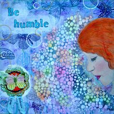 Be humble... Mixed Media, Painting, Design, Art, Art Background, Painting Art, Kunst, Paintings
