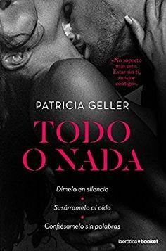 Todo o nada (La Erótica): Amazon.es: Patricia Geller: Libros