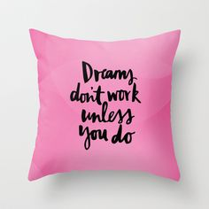 dreams don't work unless you do Throw Pillow by Axel Savvides - $20.00