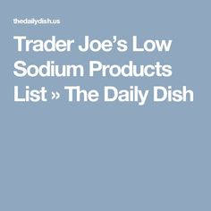 Trader Joe's Low Sodium Products List » The Daily Dish