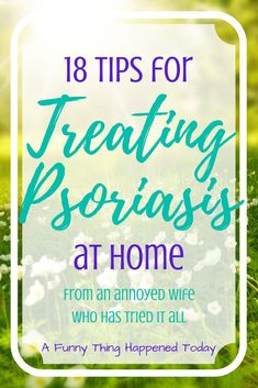18 Tips For Treating Psoriasis At Home | A Funny Thing Happened Today | natural remedies for psoriasis, psoriasis home treatments, psoriasis lifestyle 1 Weird Trick That Forces Your Body to Heal Psoriasis In As Little As 7 Days - Guaranteed! http://psoriasisrevolution7days.blogspot.com?prod=MKQYsALn