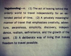 Vagabonding definiteion from Rolf Potts Book Vagabonding. READ THIS BOOK if you value travel. DO IT.