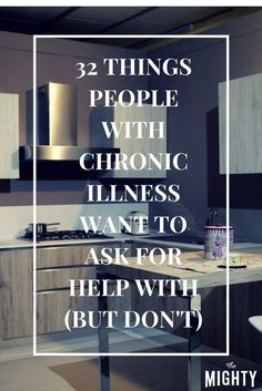 32 Things People With Chronic Illness Want to Ask for Help With, but Don't.Free To Flourish Chronic Fatigue Syndrome, Chronic Illness, Chronic Pain, Mental Illness, Dercums Disease, Autoimmune Disease, Kidney Disease, Complex Regional Pain Syndrome, Interstitial Cystitis
