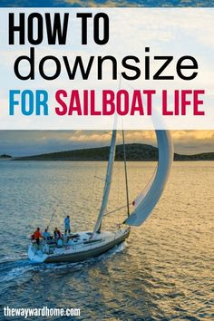 Do you want to downsizing to live on a sailboat? Getting rid of stuff is one of the hardest parts about living in a small space. Check out these minimalist tips and hopefully you'll head toward sailing the world. #sailing #sailboat #minimalism #boatlife #boating #cruising