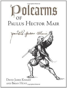 Polearms Of Paulus Hector Mair by David James Knight http://www.amazon.com/dp/1581606443/ref=cm_sw_r_pi_dp_FNj2vb1P0EHR6