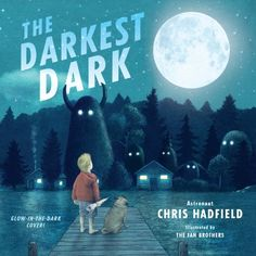 The Darkest Dark by Chris Hadfield. Inspired by the childhood of real-life astronaut Chris Hadfield and brought to life by Terry and Eric Fan's lush, evocative illustrations, The Darkest Dark will encourage readers to dream the impossible. Chris Hadfield, Scared Of The Dark, Fear Of The Dark, Will Terry, Best Toddler Books, Dark Books, Space Books, Terry Fan, Album Jeunesse
