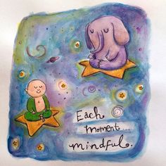 Each moment mindful.