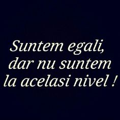 Suntem egali, dar nu suntem la acelasi nivel! Badass Quotes, Funny Quotes, Life Quotes, Cross Infinity Tattoos, Strong Words, Insta Photo Ideas, Just Do It, Sarcasm, Quotations