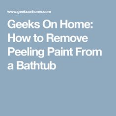 geeks on home how to remove peeling paint from a bathtub. Black Bedroom Furniture Sets. Home Design Ideas