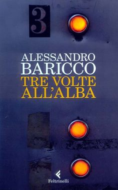 Tre volte all'alba, Alessandro Baricco