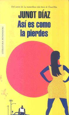 """LITERATURA (Barcelona : Mondadori, 2013) """"La prosa de Díaz se sitúa a ras de suelo, es veraz y palpitante, sufridora y a la vez esperanzada como la mirada de cada uno de sus personajes. Así es como los personajes pierden a sus chicas, así es como Díaz lo cuenta, porque las cosas no siempre salen bien, pero a veces hay un poco de luz, un poco de belleza en un mundo casi siempre desolado"""": http://www.culturamas.es/blog/2013/09/06/asi-es-como-la-pierdes-junot-diaz/"""