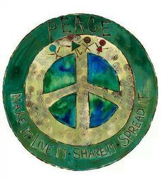 Make it * Live it * Share it * Spread it - PEACE !