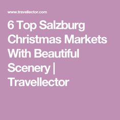6 Top Salzburg Christmas Markets With Beautiful Scenery   Travellector