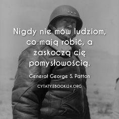 Generał George S. Patton cytat o ludzkiej pomysłowości Survival Life, Psychology Facts, Life Motivation, Wise Quotes, Self Development, Sentences, Quotations, Haha, Coaching