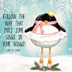 FOLLOW THE WAY THAT PUTS SOME GIGGLE IN YOUR WIGGLE..