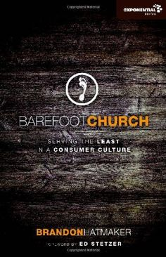Barefoot Church: Serving the Least in a Consumer Culture (Exponential Series) by Brandon Hatmaker, http://www.amazon.com/dp/0310492262/ref=cm_sw_r_pi_dp_sVo7pb0CNFK52