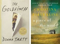 Top book club books worth reading next, including The Goldfinch by Donna Tartt and A Piece of the World by Christina Baker Kline.