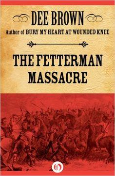 The Fetterman Massacre, Dee Brown - Amazon.com