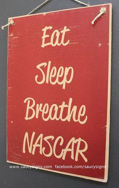 Nascar Eat Sleep Breathe Racing Sign                                                                                                                                                      More