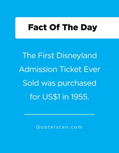 The First Disneyland Admission Ticket Ever Sold was purchased for US$1 in 1955. First Disneyland, Admission Ticket, Fact Of The Day, The One, Quote Of The Day, Life Quotes, Inspirational Quotes, Facts