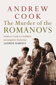 The Murder of the Romanovs by Andrew Cook. $8.72. Author: Andrew Cook. 320 pages. Publisher: Amberley Publishing (March 11, 2012)