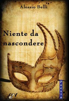 """""""Niente da nascondere"""" di Alessio Belli    http://www.edizionidellasera.com/2012/03/21/niente-da-nascondere/"""