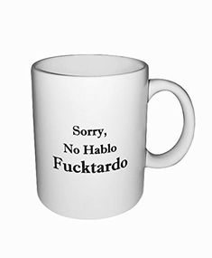 Funny Quote Coffee Cup Mug. Sorry, No Hablo Fucktardo. Motivational Mug, Funny Gift, Fun Mugs, Gag Gifts. 11 oz White Ceramic Coffee Cup by 3 Sheets Novelties