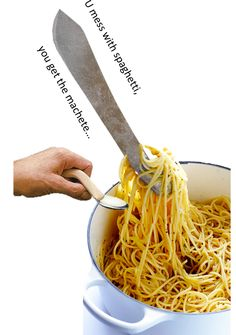 You mess with the spaghetti...