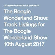 The Boogie Wonderland Show: Track Listings for The Boogie Wonderland Show 10th August 2017