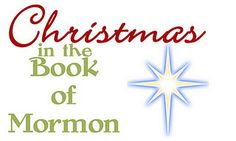 Christmas in the Book of Mormon.  Perfect to remember the true meaning of Christmas!