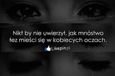Nigdy by nie uwierzył, jak mnóstwo łez…