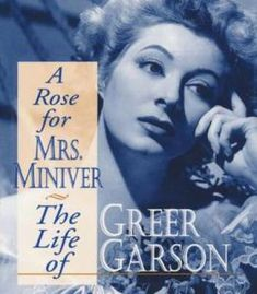 A Rose For Mrs. Miniver: The Life Of Greer Garson PDF