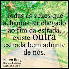 Todas as vezes que achamos ter chegado ao fim da estrada, existe outra estrada bem adiante de nós. ~ Karen Berg