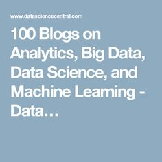 100 Blogs on Analytics, Big Data, Data Science, and Machine Learning - Data…