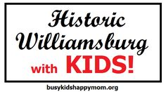 Great tips for going to Colonial Williamsburg with kids from KBN blogger Kristen of Busy Kids=Happy Moms. Must read this again before we go. Lots of tips for making the visit hands-on.