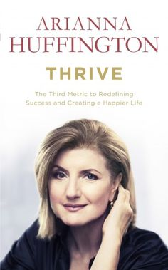 Ariana Huffington, one of the most influential women in the world, has written a passionate call to arms, looking to redefine what it means to be successful in today's world.